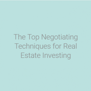 The Top Negotiating Techniques for Real Estate Investing